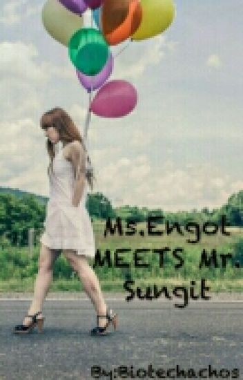 Ms. Engot Meets Mr. Sungit (COMPLETED)