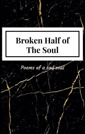 Broken Half of The Soul by CaraMay99