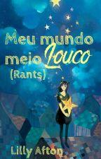 Meu mundo Meio Louco (Rants) by LillyAfton07