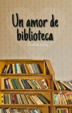Un amor de biblioteca  by Fireblazin
