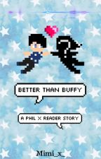 better than Buffy - amazingphil x reader by fizzgigtruffle