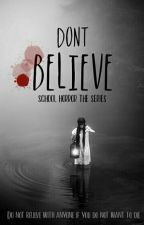 Dont Believe (School Horror 3) by Sevncm