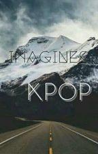 Imagines kpop ×-×  by FifteenBabyGirl