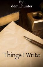 Things I Write by demi_hunter