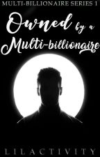 MULTI-BILLIONAIRE #1: Owned by a Multi-Billionaire (Completed) by LiLactivity