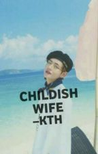 My Childish Wife-K.T.H by GreenHobie