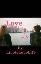 Love at First Lie by LivetoLoveLife