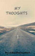 my thoughts.... by vishakhakumari