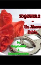 Together 2 - Un nuovo inizio by Morgana1995