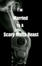 Im Married to a Scary Mafia Beast by bemyeverything_37