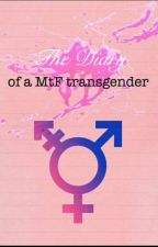The diary of a Mtf Transgender by Mooselover99