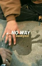NO WAY (baekyeol) by suceyeol