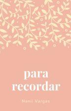 Para Recordar #Wattys2017 by Sexta_Feira_13