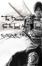The Dragon's Spear For The Lord And The Land by Black_Dragon705