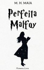 Perfeita Malfoy by MH_Maia