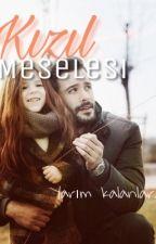 Kızıl Meselesi by PelinCelineKaradeniz
