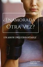 ¿Enamorada Otra Vez? | Segunda Parte by yaya_092