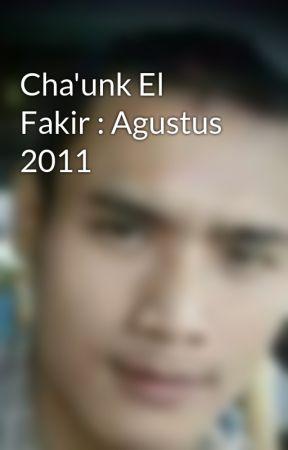 Cha'unk El Fakir : Agustus 2011 by chaunkelfakir