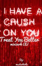 Treat You Better -minizerk AU- by mustachioliz