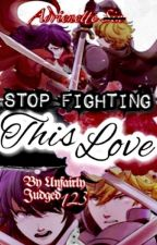 Stop Fighting This Love  by UnfairlyJudged123