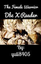 The Female Warrior: Dbz X Reader by yuli8405