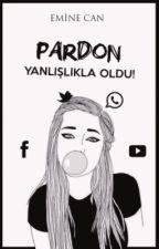 PARDON YANLIŞLIKLA OLDU! by EmineCann