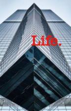 Life. by nans1100