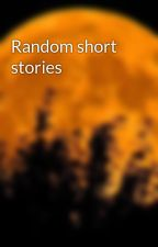 Random short stories by Mythical_Moonlily