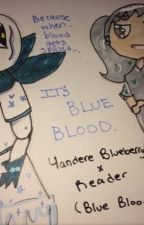 Yandere Blueberry x Reader. (Blue Blood~) by loveandflowers