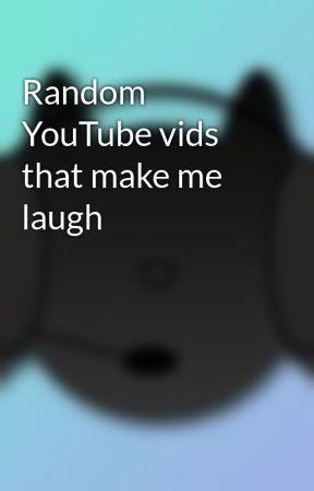 Random YouTube vids that make me laugh by TheFlash832