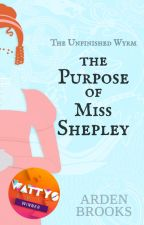 The Purpose of Miss Shepley by ArdenBrooks