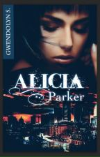 Alicia Parker, tome 1 (Sous contrat d'édition) by GwendolynSiobhan