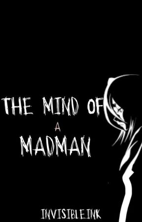 The Mind of a Madman by InvisibleInk-
