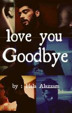Love you Goodbye _ متوقفة _ by hala234567