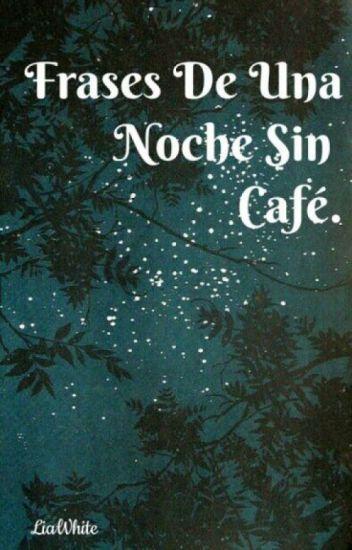 Frases De Una Noche Sin Cafe Sakura Uchiha Wattpad