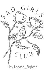 Klub Smutnych Dziewczyn by Loosse_Fighter