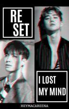 Reset (I lost my mind) - EXO Fan Fiction by heymacaREENA