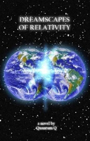 Book One: Dreamscapes Of Relativity by AfterP_BeforeR