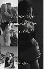 Amor De Irmãos, Ou incesto ? by priminhasss
