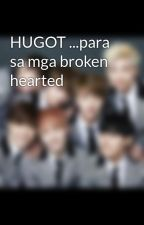 HUGOT ...para sa mga broken hearted by yjjjjjjjjz