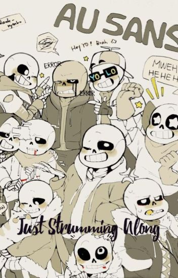 Just Strumming Along || {Reader x AU! Sans ((and some Papyrus's