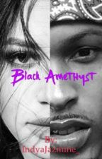 Black Amethyst (August Alsina Story) [FL&H Series-Book 2] by IndyaJazmine_