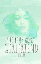 His Temporary Girlfriend by btrcxx
