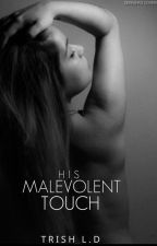 His Malevolent Touch by TriciaDehler