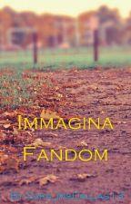 ~Immagina Fandom~ by Sara_MsDallas13