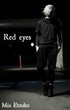 Red Eyes (Tokyo Ghoul) by MiaEtsuko