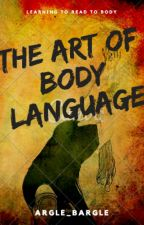 The Art of Body Language (COMPLETED) by argle_bargle