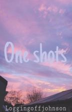 Just one shots :))) by loggingoffjohnson