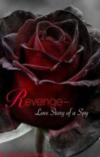 Revenge- Love Story of a Spy by BlackRosesDieHard