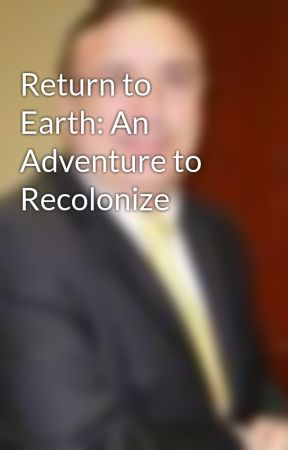 Return to Earth: An Adventure to Recolonize by RayAlan